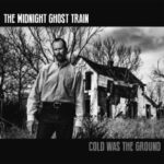 The Midnight Ghost Train - Cold Was The Ground Cover