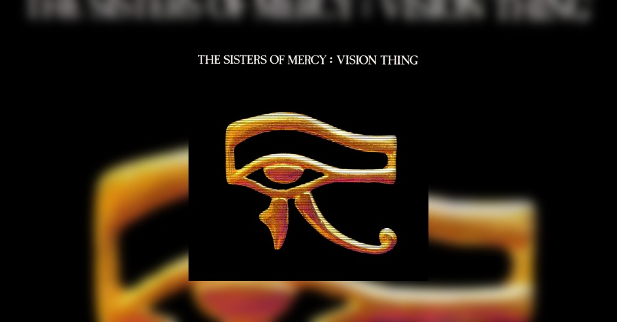 The Sisters Of Mercy Vision Thing Re Release Review