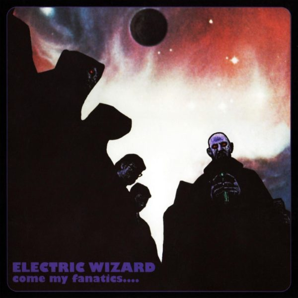 "ELECTRIC WIZARD - ""Come My Fanatics"""
