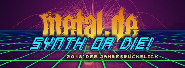 Synth Or Die! - 2018: Der Jahresrückblick • metal de