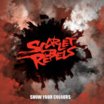 Scarlet Rebels - Show Your Colours Cover