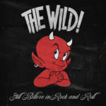 The Wild! - Still Believe In Rock And Roll Cover