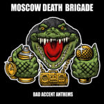 Moscow Death Brigade - Bad Accent Anthems Cover