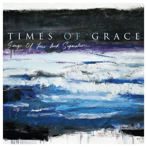 Times Of Grace Songs Of Loss an Separation